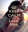 KEEP CALM AND Love  Misk - Personalised Poster A1 size