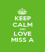 KEEP CALM AND LOVE MISS A - Personalised Poster A1 size