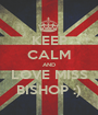 KEEP CALM AND LOVE MISS BISHOP :) - Personalised Poster A1 size