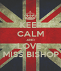 KEEP CALM AND LOVE  MISS BISHOP - Personalised Poster A1 size