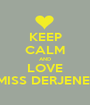 KEEP CALM AND LOVE MISS DERJENE  - Personalised Poster A1 size