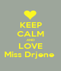 KEEP CALM AND LOVE Miss Drjene  - Personalised Poster A1 size