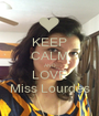 KEEP CALM AND LOVE Miss Lourdes - Personalised Poster A1 size