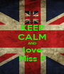KEEP CALM AND love Miss P - Personalised Poster A1 size