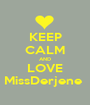 KEEP CALM AND LOVE MissDerjene  - Personalised Poster A1 size