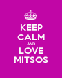 KEEP CALM AND LOVE MITSOS - Personalised Poster A1 size