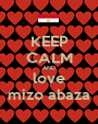 KEEP CALM AND love mizo abaza - Personalised Poster A1 size