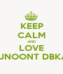 KEEP CALM AND LOVE MJNOONT DBKA  - Personalised Poster A1 size