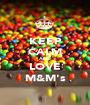 KEEP CALM AND LOVE M&M's - Personalised Poster A1 size
