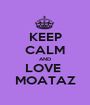 KEEP CALM AND LOVE  MOATAZ - Personalised Poster A1 size