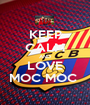 KEEP CALM AND LOVE MOC MOC  - Personalised Poster A1 size