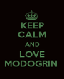 KEEP CALM AND LOVE MODOGRIN  - Personalised Poster A1 size