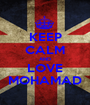 KEEP CALM AND LOVE MOHAMAD - Personalised Poster A1 size