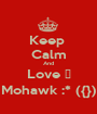 Keep  Calm And Love ♡ Mohawk :* ({}) - Personalised Poster A1 size