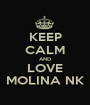 KEEP CALM AND LOVE MOLINA NK - Personalised Poster A1 size