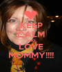 KEEP CALM AND LOVE MOMMY!!!! - Personalised Poster A1 size