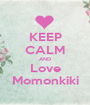 KEEP CALM AND Love Momonkiki - Personalised Poster A1 size