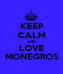KEEP CALM AND LOVE MONEGROS - Personalised Poster A1 size