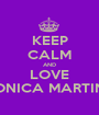 KEEP CALM AND LOVE MONICA MARTINA - Personalised Poster A1 size