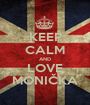 KEEP CALM AND LOVE MONIČKA - Personalised Poster A1 size