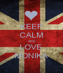KEEP CALM AND LOVE  MONIKA - Personalised Poster A1 size