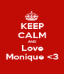 KEEP CALM AND Love Monique <3 - Personalised Poster A1 size