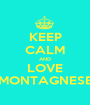 KEEP CALM AND LOVE MONTAGNESE - Personalised Poster A1 size