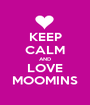 KEEP CALM AND LOVE MOOMINS - Personalised Poster A1 size