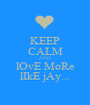 KEEP CALM AND lOvE MoRe lIkE jAy... - Personalised Poster A1 size