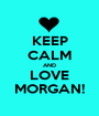 KEEP CALM AND LOVE MORGAN! - Personalised Poster A1 size