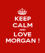 KEEP CALM AND LOVE MORGAN ! - Personalised Poster A1 size