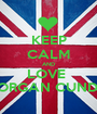 KEEP CALM AND LOVE  MORGAN CUNDY  - Personalised Poster A1 size
