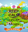 KEEP CALM AND LOVE  Moshi - Personalised Poster A1 size