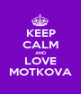 KEEP CALM AND LOVE MOTKOVA - Personalised Poster A1 size