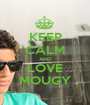 KEEP CALM AND LOVE MOUGY - Personalised Poster A1 size