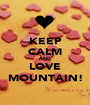 KEEP CALM AND LOVE MOUNTAIN! - Personalised Poster A1 size