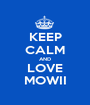 KEEP CALM AND LOVE MOWII - Personalised Poster A1 size