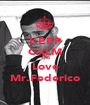 KEEP CALM and Love Mr.Federico - Personalised Poster A1 size