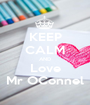 KEEP CALM AND Love Mr OConnel - Personalised Poster A1 size
