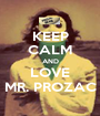 KEEP CALM AND LOVE MR. PROZAC - Personalised Poster A1 size