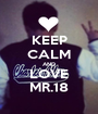 KEEP CALM AND LOVE MR.18 - Personalised Poster A1 size