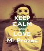 KEEP CALM AND LOVE Mr.Prozac - Personalised Poster A1 size