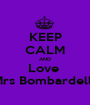 KEEP CALM AND Love  Mrs Bombardella - Personalised Poster A1 size