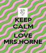 KEEP CALM AND LOVE MRS.HORNE - Personalised Poster A1 size