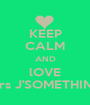 KEEP CALM AND lOVE Mrs J'SOMETHING - Personalised Poster A1 size