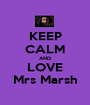 KEEP CALM AND LOVE Mrs Marsh - Personalised Poster A1 size