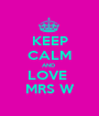 KEEP CALM AND  LOVE  MRS W - Personalised Poster A1 size