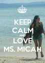 KEEP CALM AND LOVE MS. MICAH - Personalised Poster A1 size