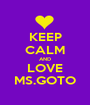 KEEP CALM AND LOVE MS.GOTO - Personalised Poster A1 size