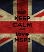 KEEP CALM AND love MSP!! - Personalised Poster A1 size